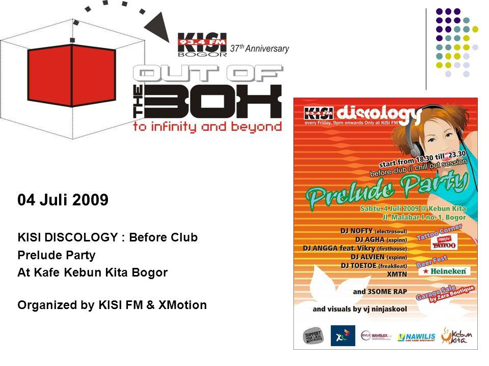04 Juli 2009 KISI DISCOLOGY : Before Club Prelude Party At Kafe Kebun Kita Bogor Organized by KISI FM & XMotion Tahun 2009