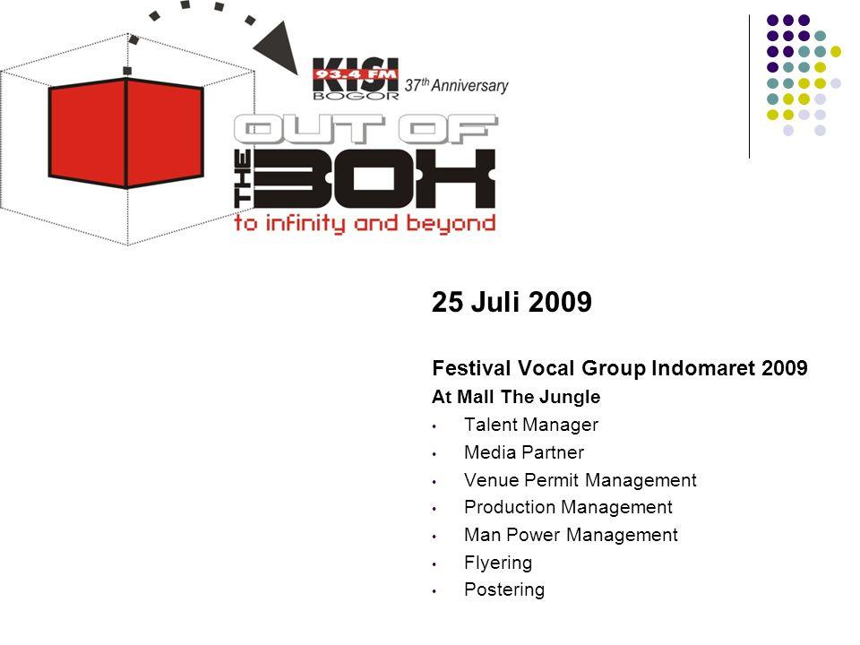 25 Juli 2009 Festival Vocal Group Indomaret 2009 At Mall The Jungle • Talent Manager • Media Partner • Venue Permit Management • Production Management