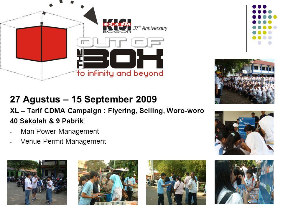 27 Agustus – 15 September 2009 XL – Tarif CDMA Campaign : Flyering, Selling, Woro-woro 40 Sekolah & 9 Pabrik - Man Power Management - Venue Permit Man