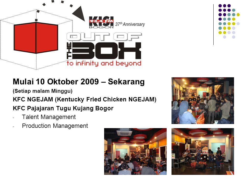 Mulai 10 Oktober 2009 – Sekarang (Setiap malam Minggu) KFC NGEJAM (Kentucky Fried Chicken NGEJAM) KFC Pajajaran Tugu Kujang Bogor - Talent Management