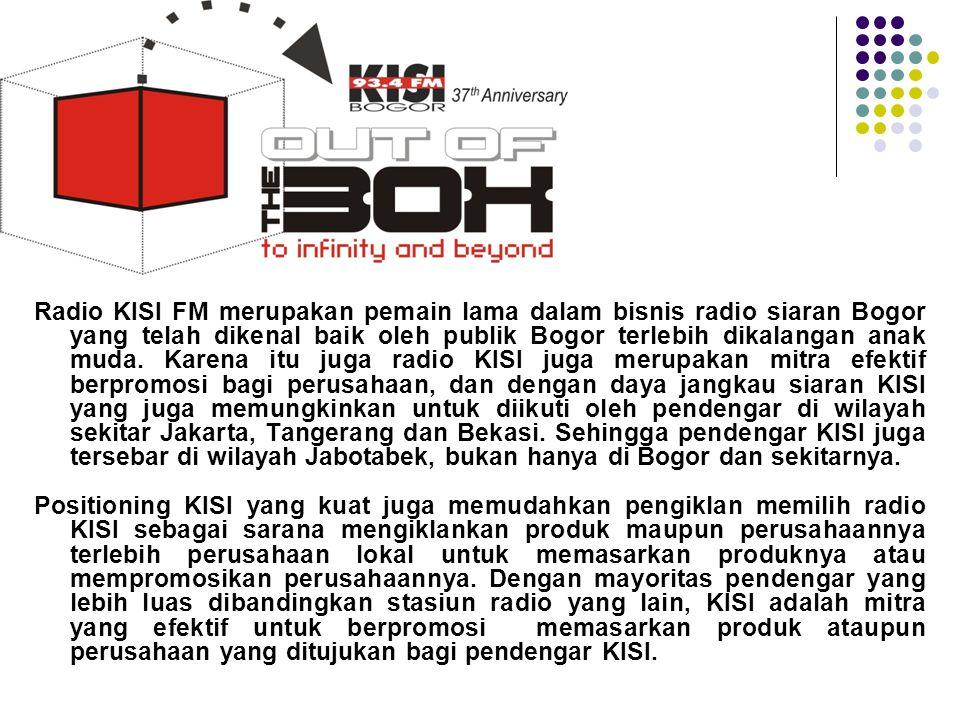 Radio KISI FM merupakan pemain lama dalam bisnis radio siaran Bogor yang telah dikenal baik oleh publik Bogor terlebih dikalangan anak muda. Karena it
