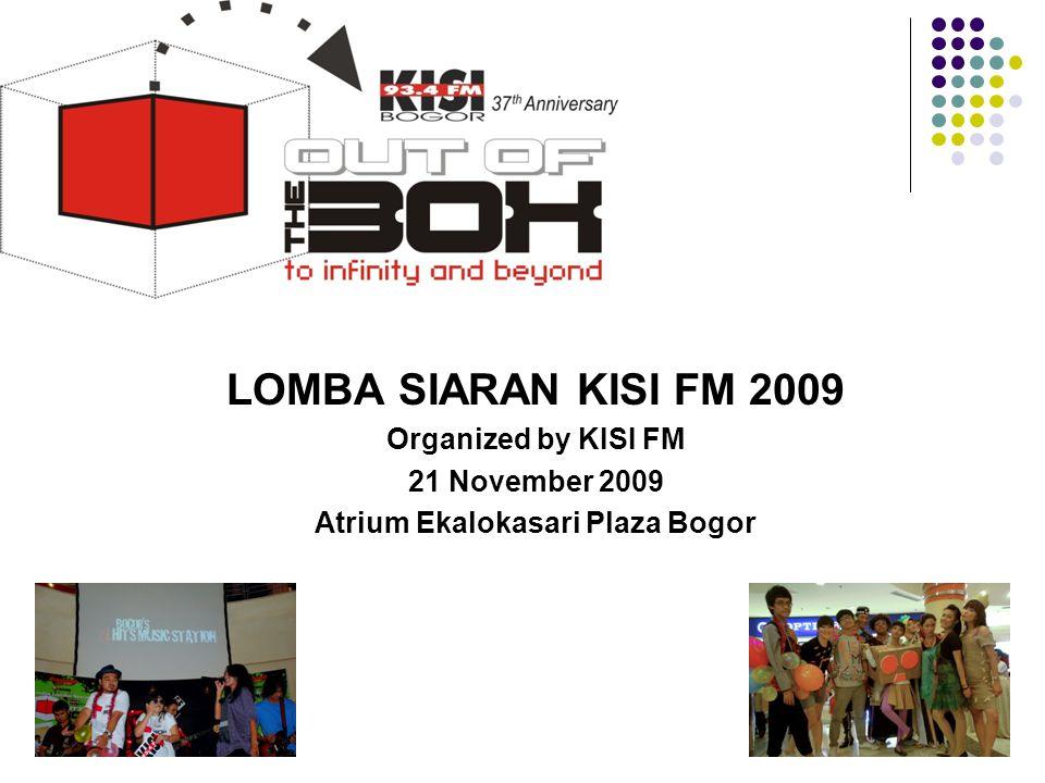 LOMBA SIARAN KISI FM 2009 Organized by KISI FM 21 November 2009 Atrium Ekalokasari Plaza Bogor