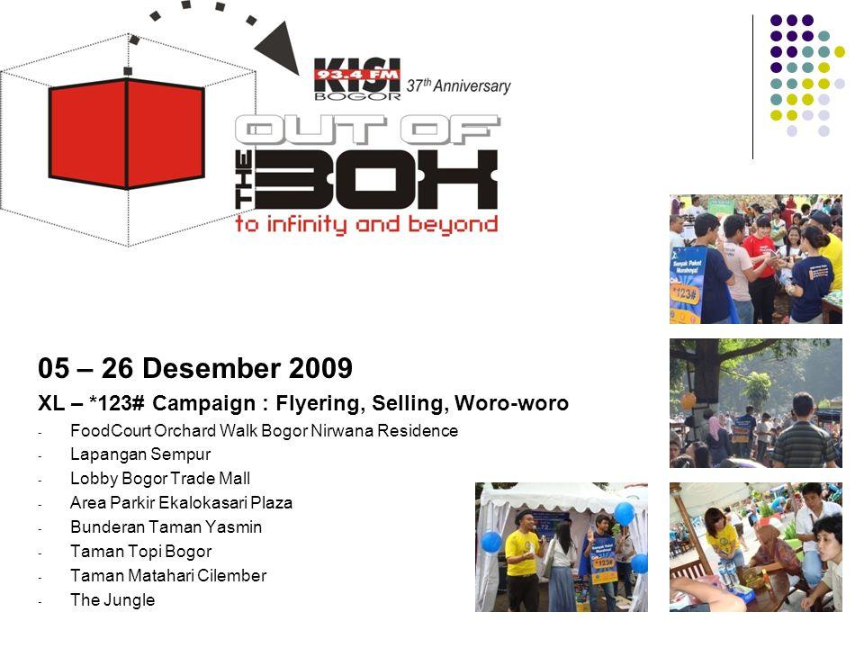 05 – 26 Desember 2009 XL – *123# Campaign : Flyering, Selling, Woro-woro - FoodCourt Orchard Walk Bogor Nirwana Residence - Lapangan Sempur - Lobby Bo