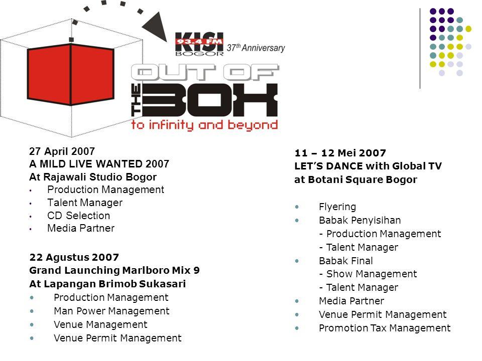 Tahun 2007 27 April 2007 A MILD LIVE WANTED 2007 At Rajawali Studio Bogor • Production Management • Talent Manager • CD Selection • Media Partner 11 –