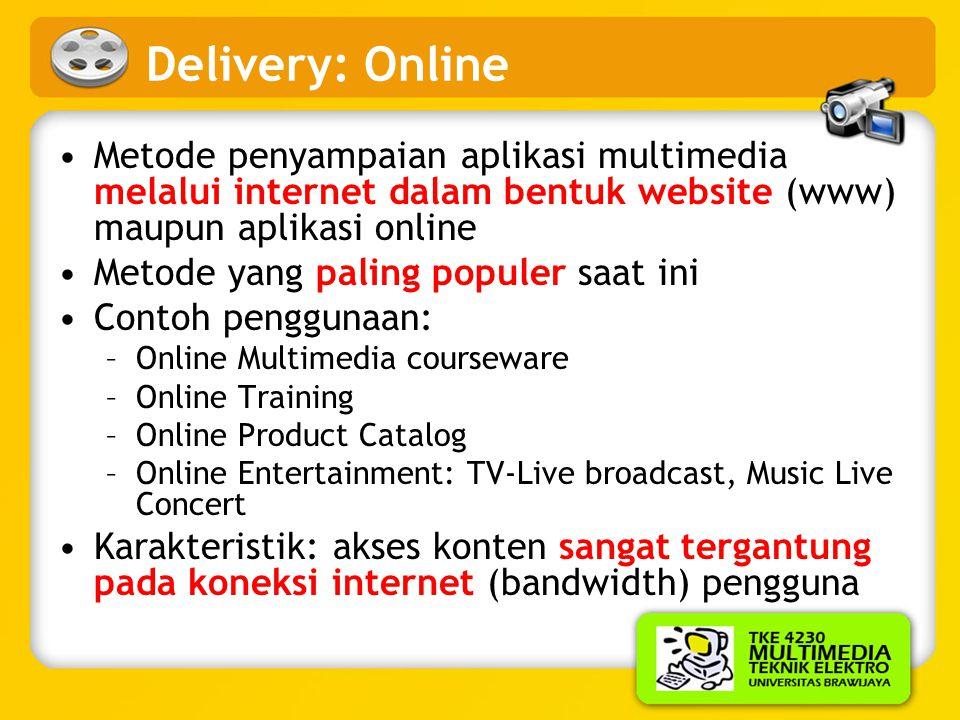 Delivery: Kiosk •Sistem komputer stand-alone maupun terkoneksi jaringan, untuk: –Akses informasi, Melakukan transaksi, atau bermain game •Cocok untuk