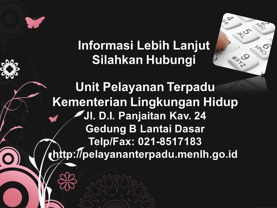 Informasi Lebih Lanjut Silahkan Hubungi Unit Pelayanan Terpadu Kementerian Lingkungan Hidup Jl. D.I. Panjaitan Kav. 24 Gedung B Lantai Dasar Telp/Fax: