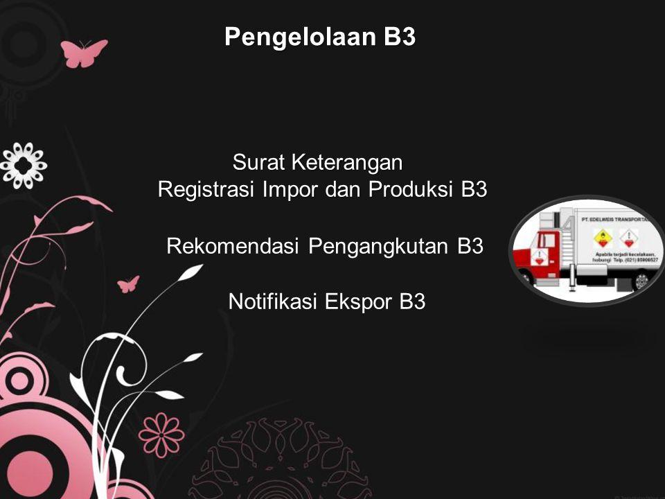 Pengelolaan B3 Surat Keterangan Registrasi Impor dan Produksi B3 Rekomendasi Pengangkutan B3 Notifikasi Ekspor B3