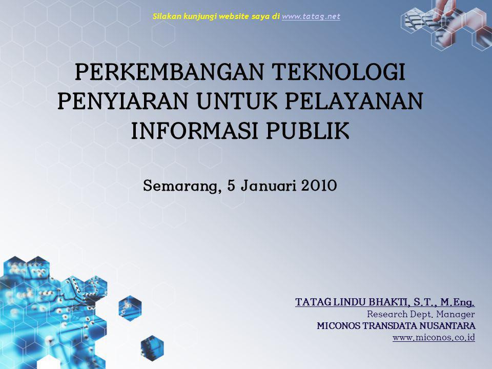 PERKEMBANGAN TEKNOLOGI PENYIARAN UNTUK PELAYANAN INFORMASI PUBLIK Semarang, 5 Januari 2010 TATAG LINDU BHAKTI, S.T., M.Eng.