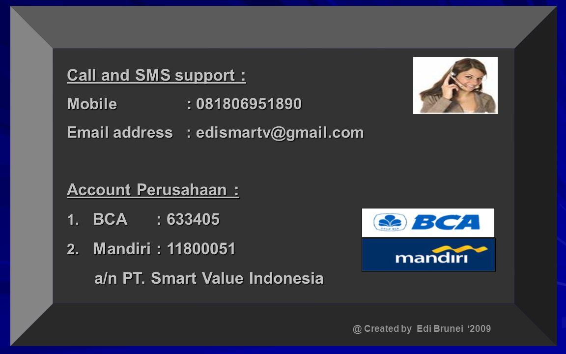 Registrasi : • •SMSkan data-data anda => Nama lengkap (sesuai dengan rek Bank Anda), No Rek Bank Anda, Bank (BCA, Mandiri, dll), No.