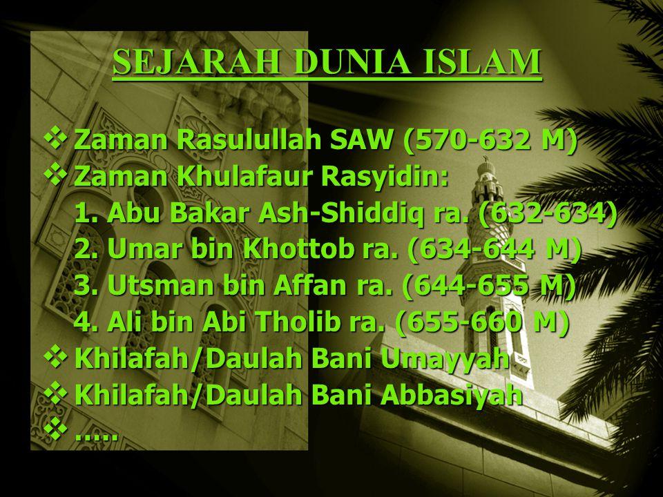 SEJARAH DUNIA ISLAM  Zaman Rasulullah SAW (570-632 M)  Zaman Khulafaur Rasyidin: 1.