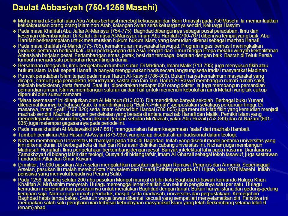 Daulat Abbasiyah (750-1258 Masehi)  Muhammad al-Saffah atau Abu Abbas berhasil merebut kekuasaan dari Bani Umayah pada 750 Masehi.