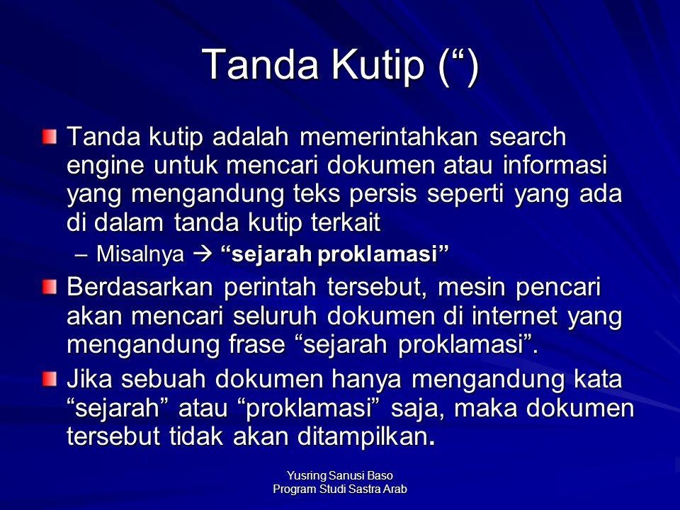 """Yusring Sanusi Baso Program Studi Sastra Arab Tanda Kutip ("""") Tanda kutip adalah memerintahkan search engine untuk mencari dokumen atau informasi yang"""