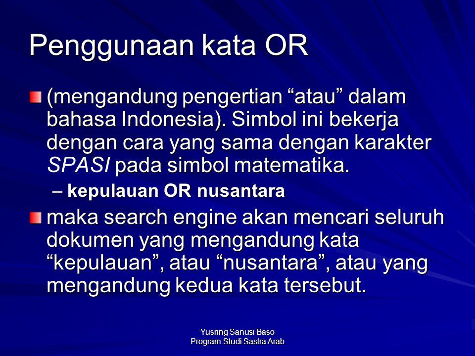 """Yusring Sanusi Baso Program Studi Sastra Arab Penggunaan kata OR (mengandung pengertian """"atau"""" dalam bahasa Indonesia). Simbol ini bekerja dengan cara"""