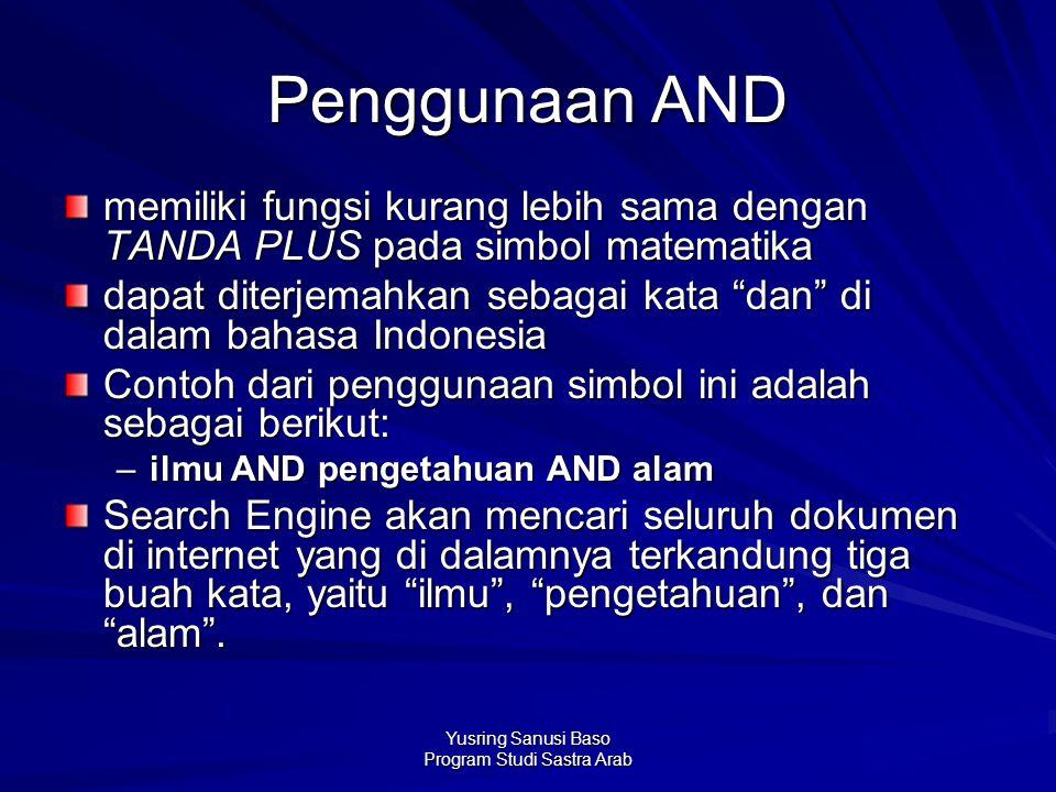 Yusring Sanusi Baso Program Studi Sastra Arab Penggunaan AND memiliki fungsi kurang lebih sama dengan TANDA PLUS pada simbol matematika dapat diterjem