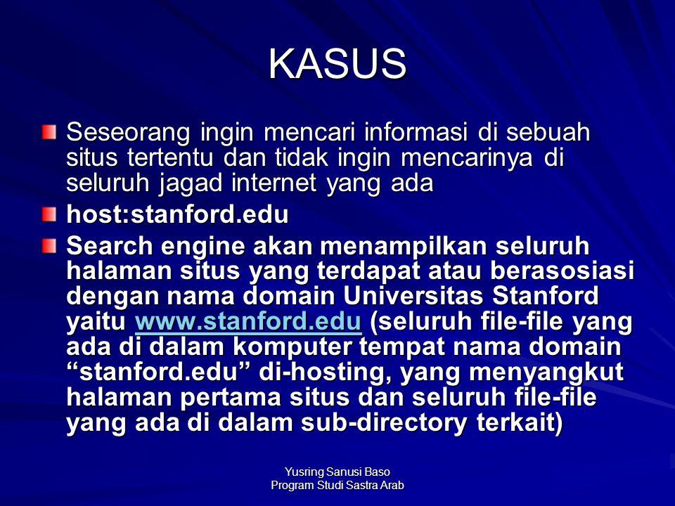Yusring Sanusi Baso Program Studi Sastra Arab KASUS Seseorang ingin mencari informasi di sebuah situs tertentu dan tidak ingin mencarinya di seluruh j
