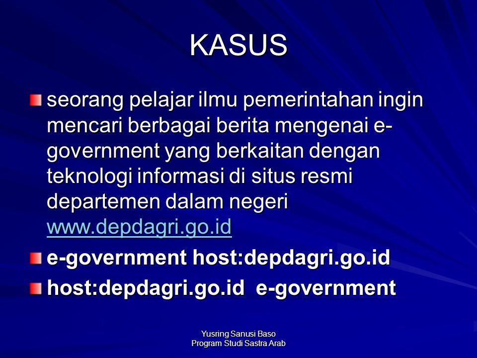 Yusring Sanusi Baso Program Studi Sastra Arab KASUS seorang pelajar ilmu pemerintahan ingin mencari berbagai berita mengenai e- government yang berkai