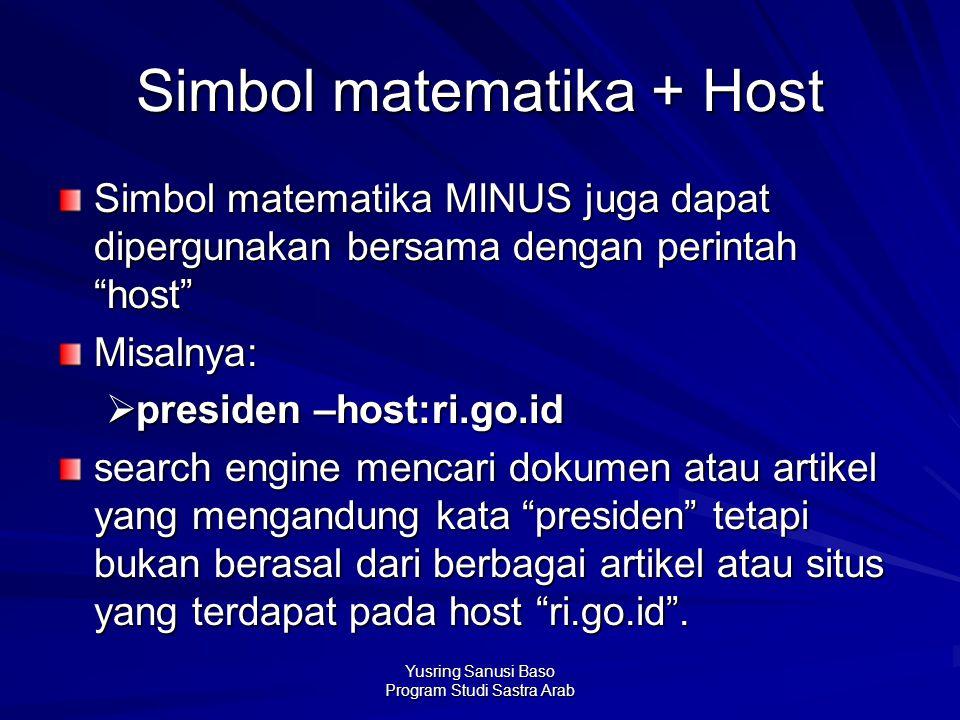 "Yusring Sanusi Baso Program Studi Sastra Arab Simbol matematika + Host Simbol matematika MINUS juga dapat dipergunakan bersama dengan perintah ""host"""