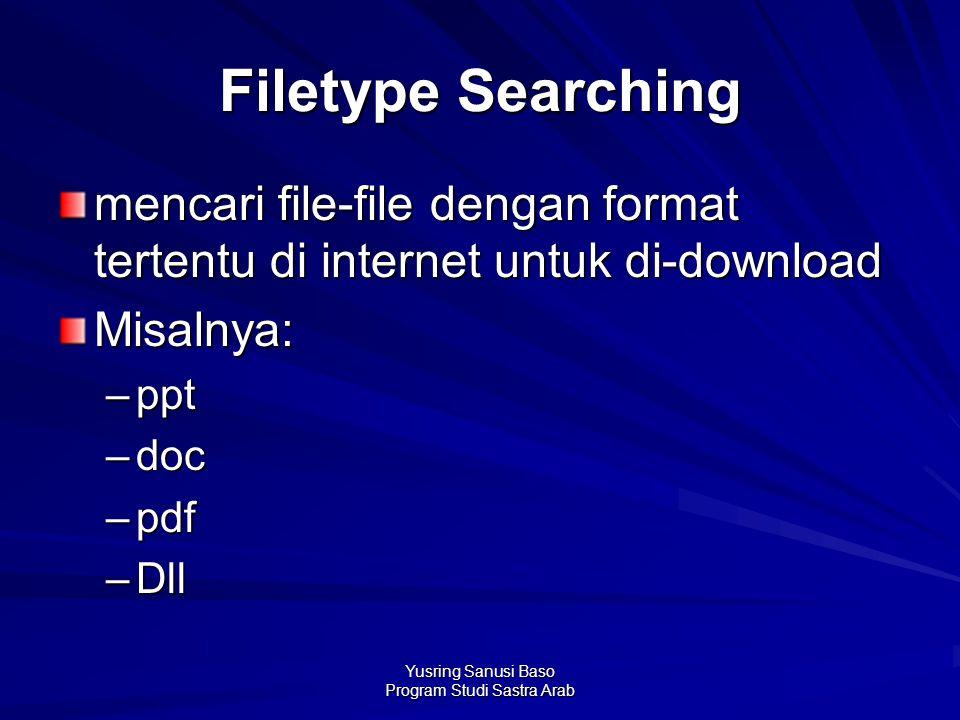 Yusring Sanusi Baso Program Studi Sastra Arab Filetype Searching mencari file-file dengan format tertentu di internet untuk di-download Misalnya: –ppt