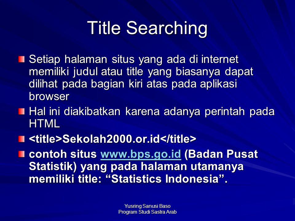 Yusring Sanusi Baso Program Studi Sastra Arab Title Searching Setiap halaman situs yang ada di internet memiliki judul atau title yang biasanya dapat