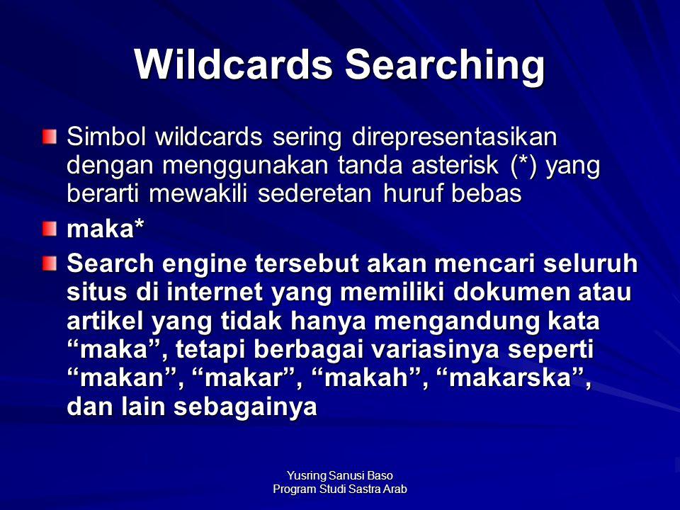 Yusring Sanusi Baso Program Studi Sastra Arab Wildcards Searching Simbol wildcards sering direpresentasikan dengan menggunakan tanda asterisk (*) yang
