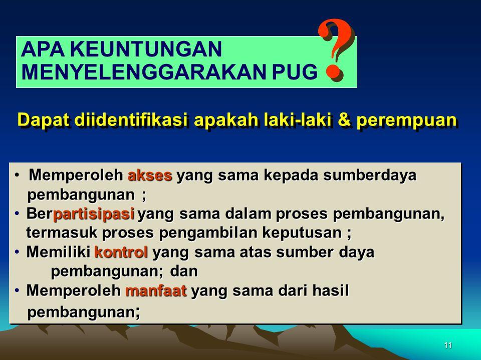 11 APA KEUNTUNGAN MENYELENGGARAKAN PUG Dapat diidentifikasi apakah laki-laki & perempuan Memperolehaksesyang sama kepada sumberdaya • Memperoleh akses