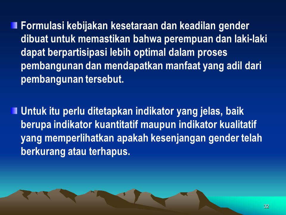 32 Formulasi kebijakan kesetaraan dan keadilan gender dibuat untuk memastikan bahwa perempuan dan laki-laki dapat berpartisipasi lebih optimal dalam p
