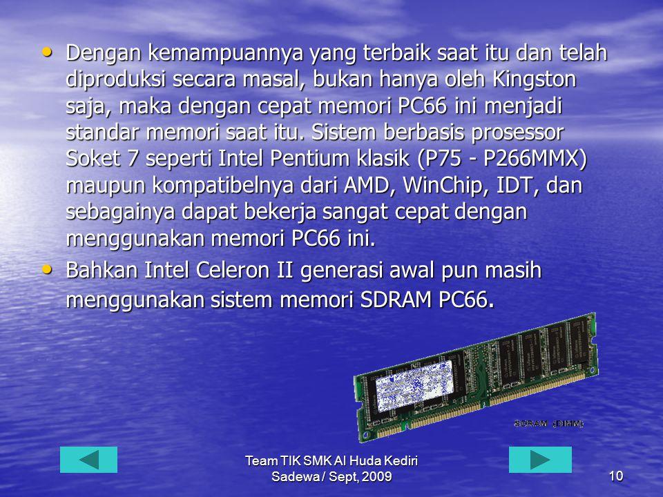 Team TIK SMK Al Huda Kediri Sadewa / Sept, 200910 • Dengan kemampuannya yang terbaik saat itu dan telah diproduksi secara masal, bukan hanya oleh Kingston saja, maka dengan cepat memori PC66 ini menjadi standar memori saat itu.