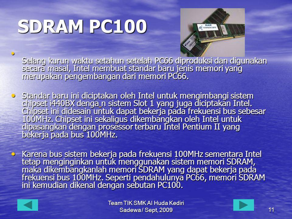 Team TIK SMK Al Huda Kediri Sadewa / Sept, 200911 SDRAM PC100 • Selang kurun waktu setahun setelah PC66 diproduksi dan digunakan secara masal, Intel membuat standar baru jenis memori yang merupakan pengembangan dari memori PC66.