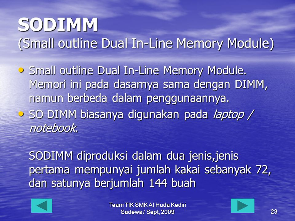Team TIK SMK Al Huda Kediri Sadewa / Sept, 200923 SODIMM (Small outline Dual In-Line Memory Module) • Small outline Dual In-Line Memory Module.