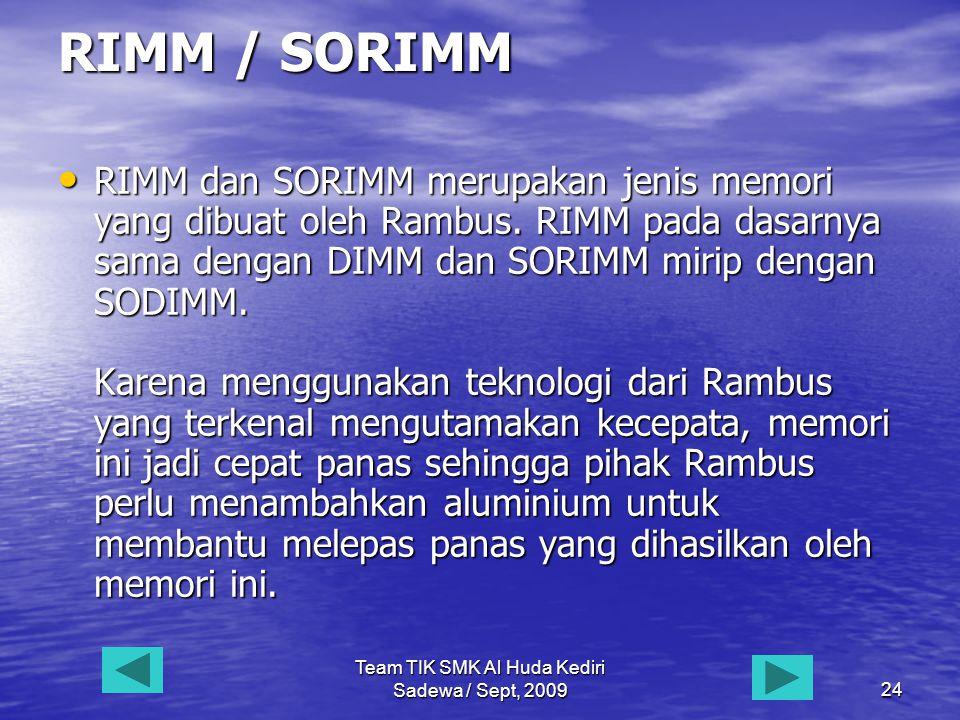 Team TIK SMK Al Huda Kediri Sadewa / Sept, 200924 RIMM / SORIMM • RIMM • RIMM dan SORIMM merupakan jenis memori yang dibuat oleh Rambus.