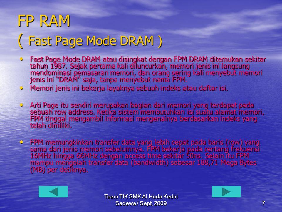 Team TIK SMK Al Huda Kediri Sadewa / Sept, 20098 EDO RAM (Extended Data Output Dynamic Random Access Memory ) • Pada • Pada tahun 1995, diciptakanlah memori jenis Extended Data Output Dynamic Random Access Memory (EDO DRAM) yang merupakan penyempurnaan dari FPM.