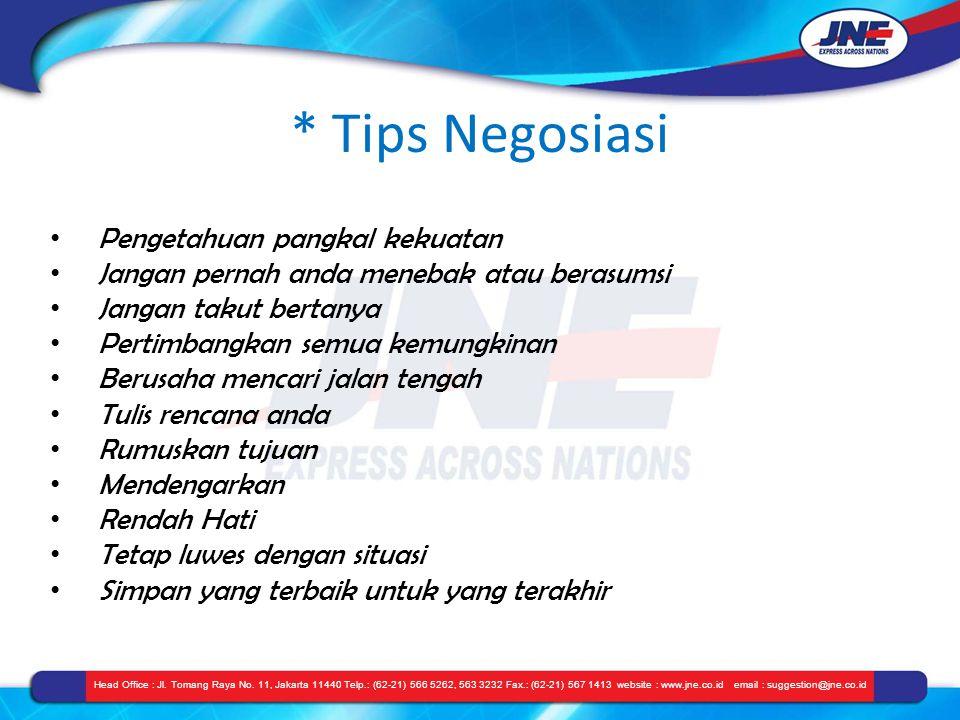 * Tips Negosiasi Head Office : Jl. Tomang Raya No. 11, Jakarta 11440 Telp.: (62-21) 566 5262, 563 3232 Fax.: (62-21) 567 1413 website : www.jne.co.id