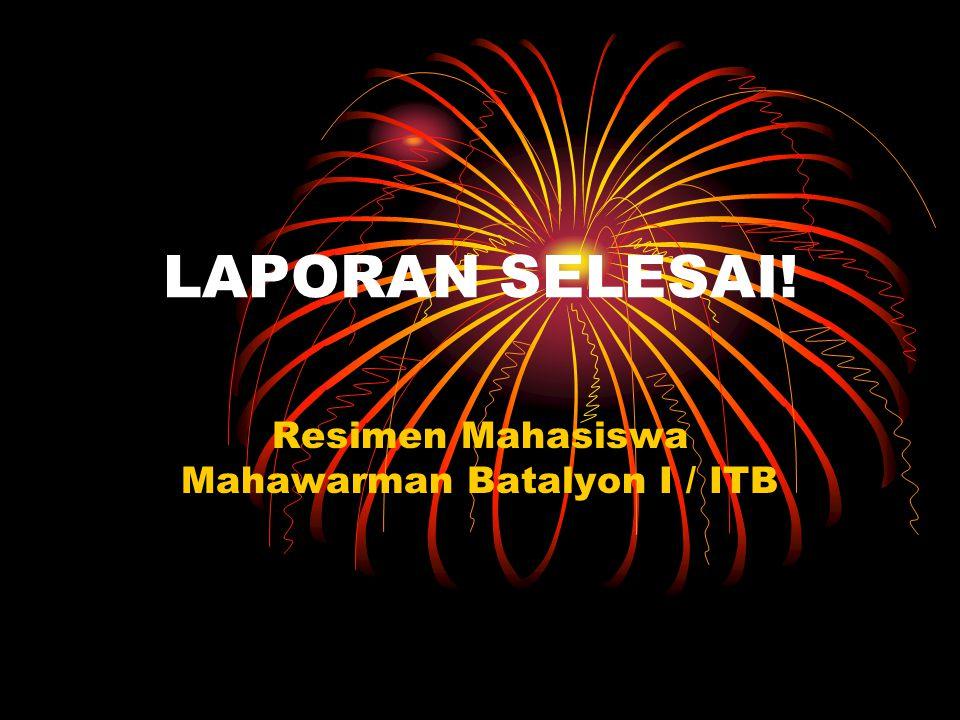 LAPORAN SELESAI! Resimen Mahasiswa Mahawarman Batalyon I / ITB