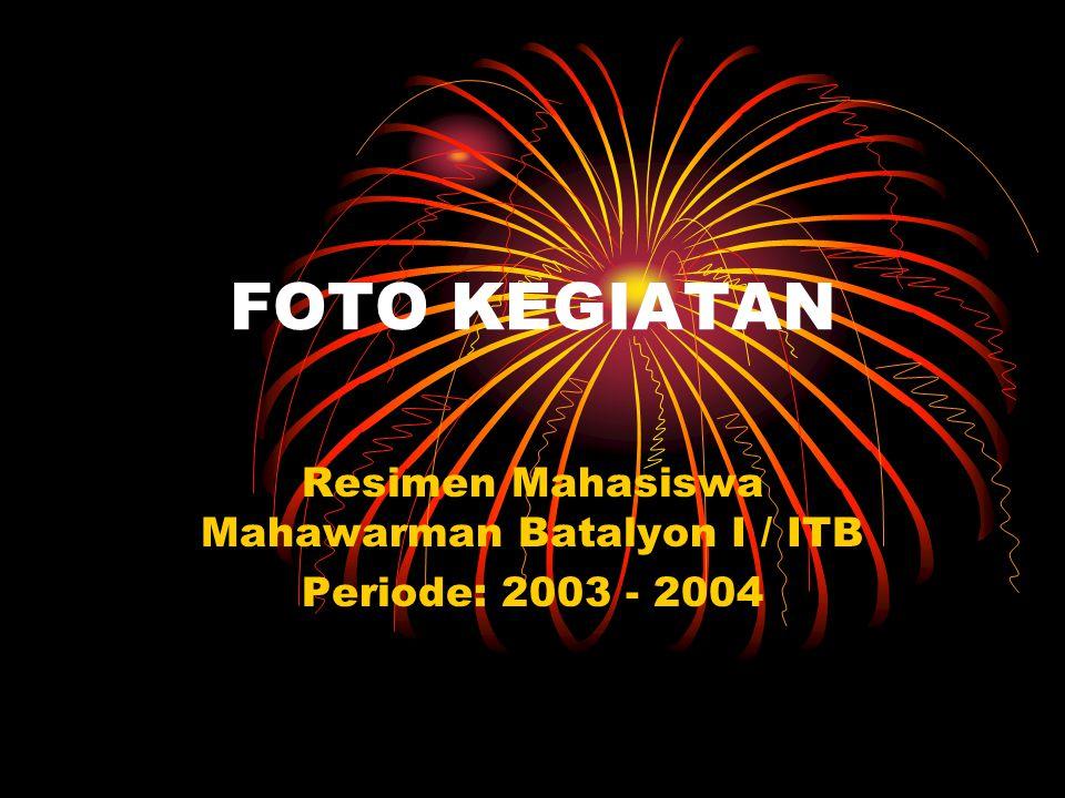 FOTO KEGIATAN Resimen Mahasiswa Mahawarman Batalyon I / ITB Periode: 2003 - 2004