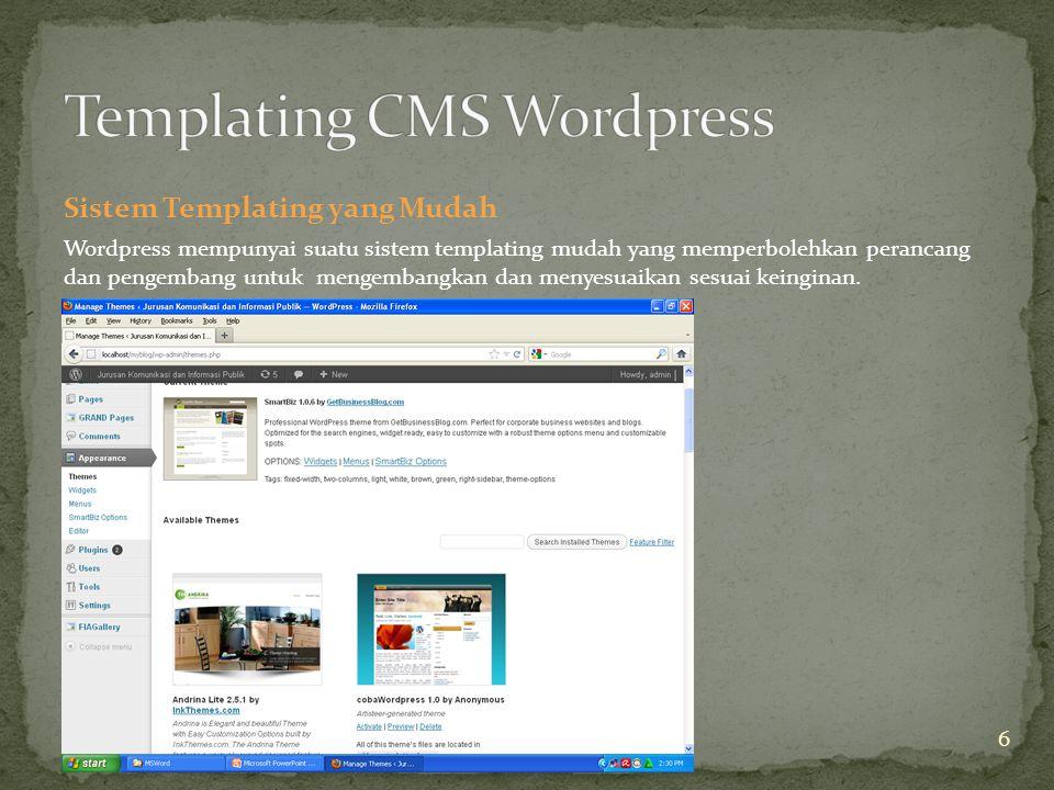 Sistem Templating yang Mudah Wordpress mempunyai suatu sistem templating mudah yang memperbolehkan perancang dan pengembang untuk mengembangkan dan menyesuaikan sesuai keinginan.