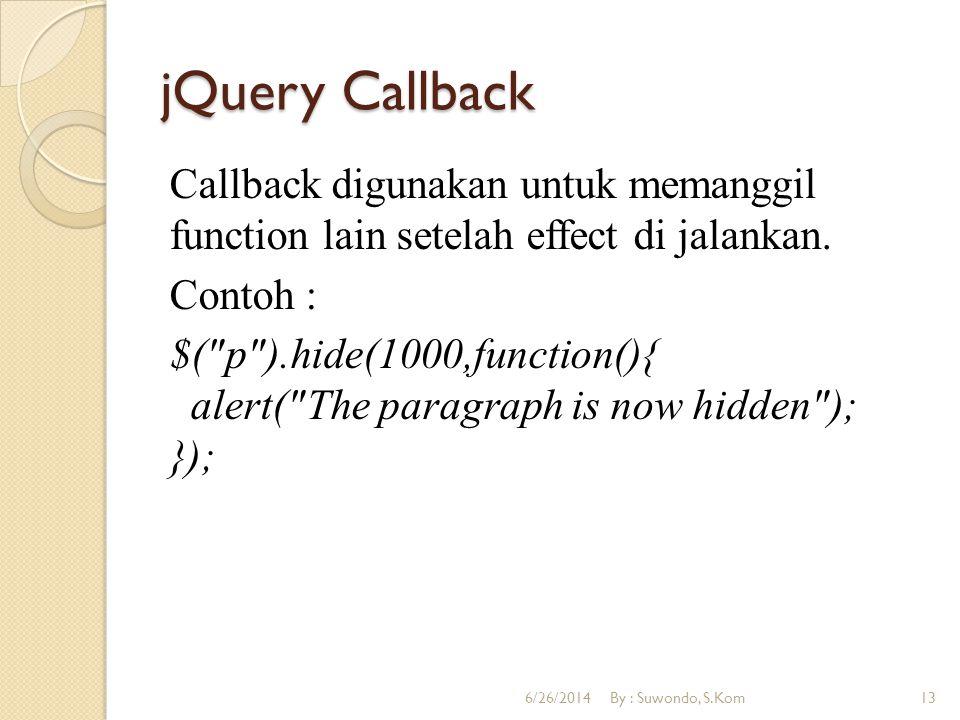 jQuery Callback Callback digunakan untuk memanggil function lain setelah effect di jalankan. Contoh : $(