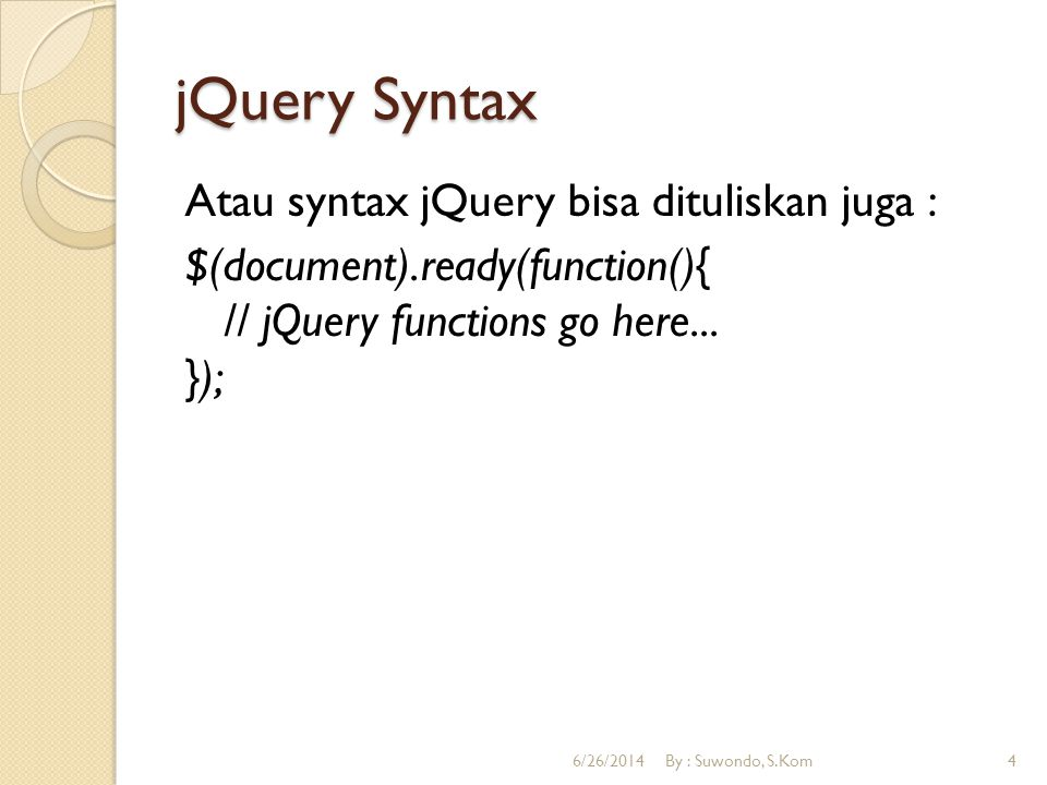 jQuery Syntax Atau syntax jQuery bisa dituliskan juga : $(document).ready(function(){ // jQuery functions go here...