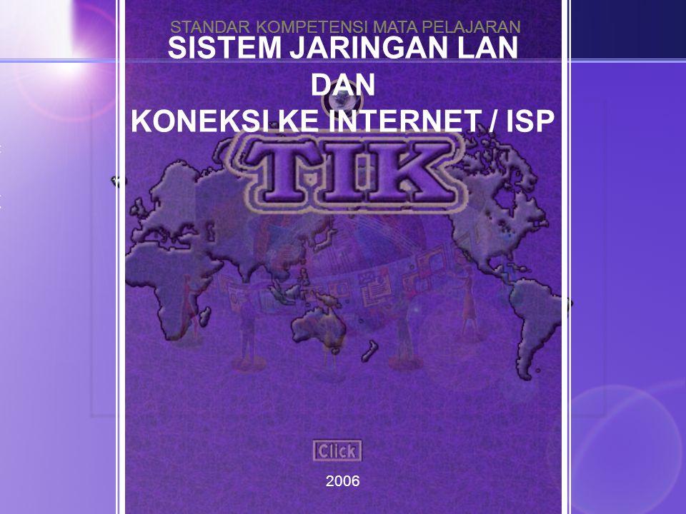 STANDAR KOMPETENSI MATA PELAJARAN TEKNOLOGI INFORMASI DAN KOMUNIKASI TEKNOLOGI INFORMASI DAN KOMUNIKASI SISTEM JARINGAN LAN DAN KONEKSI KE INTERNET / ISP 2006