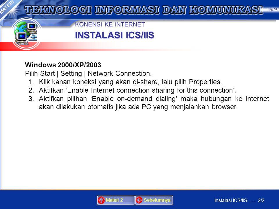 KONENSI KE INTERNET •ICS (Internet Connection Sharing) menyediakan kemungkinan untuk memanfaatkan sebuah saluran internet pada beberapa PC secara bers