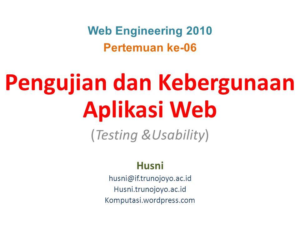 Web Engineering 2010 Pertemuan ke-06 Pengujian dan Kebergunaan Aplikasi Web (Testing &Usability) Husni husni@if.trunojoyo.ac.id Husni.trunojoyo.ac.id