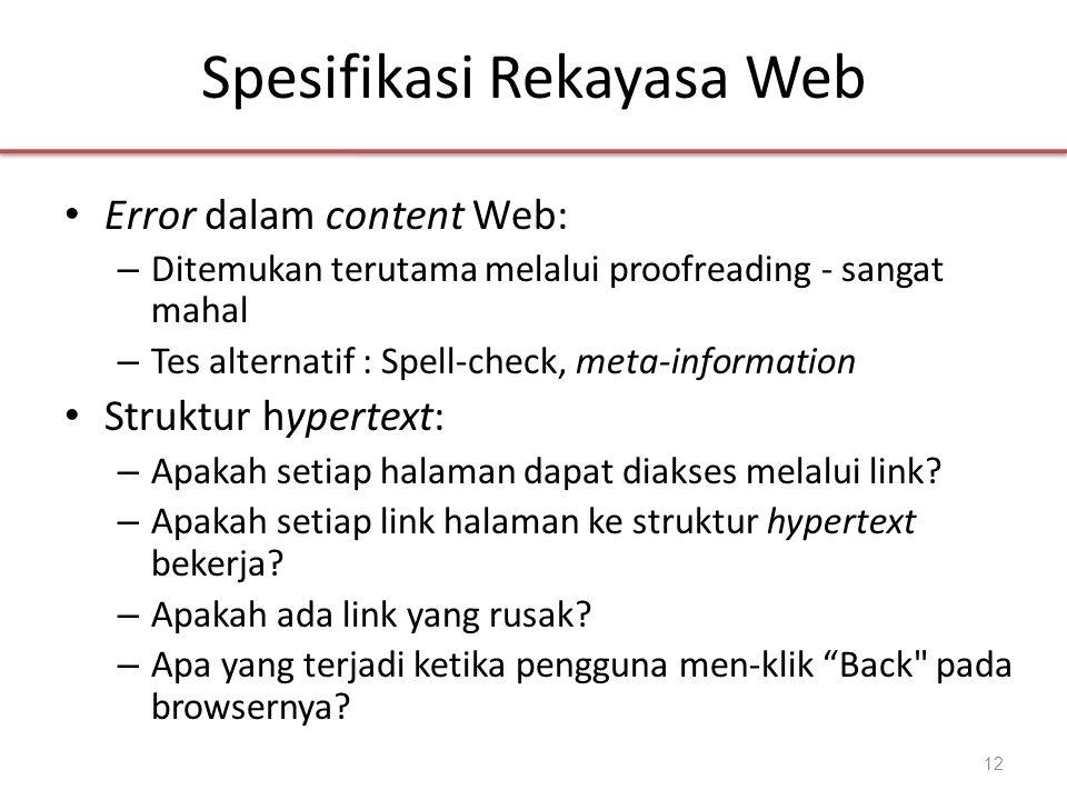 Spesifikasi Rekayasa Web • Error dalam content Web: – Ditemukan terutama melalui proofreading - sangat mahal – Tes alternatif : Spell-check, meta-info