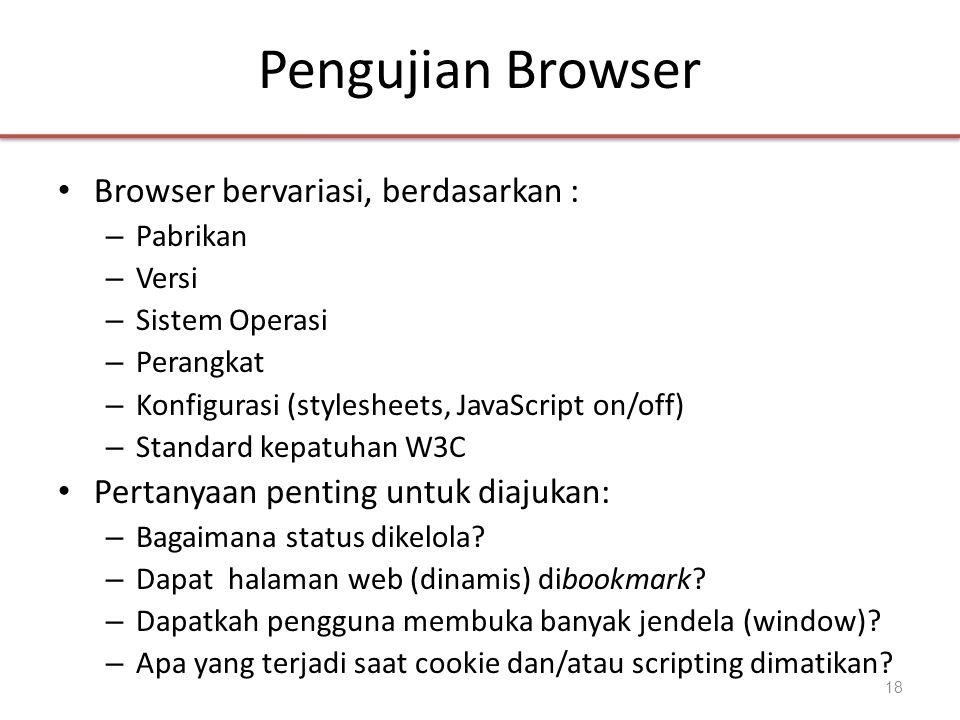 Pengujian Browser • Browser bervariasi, berdasarkan : – Pabrikan – Versi – Sistem Operasi – Perangkat – Konfigurasi (stylesheets, JavaScript on/off) –