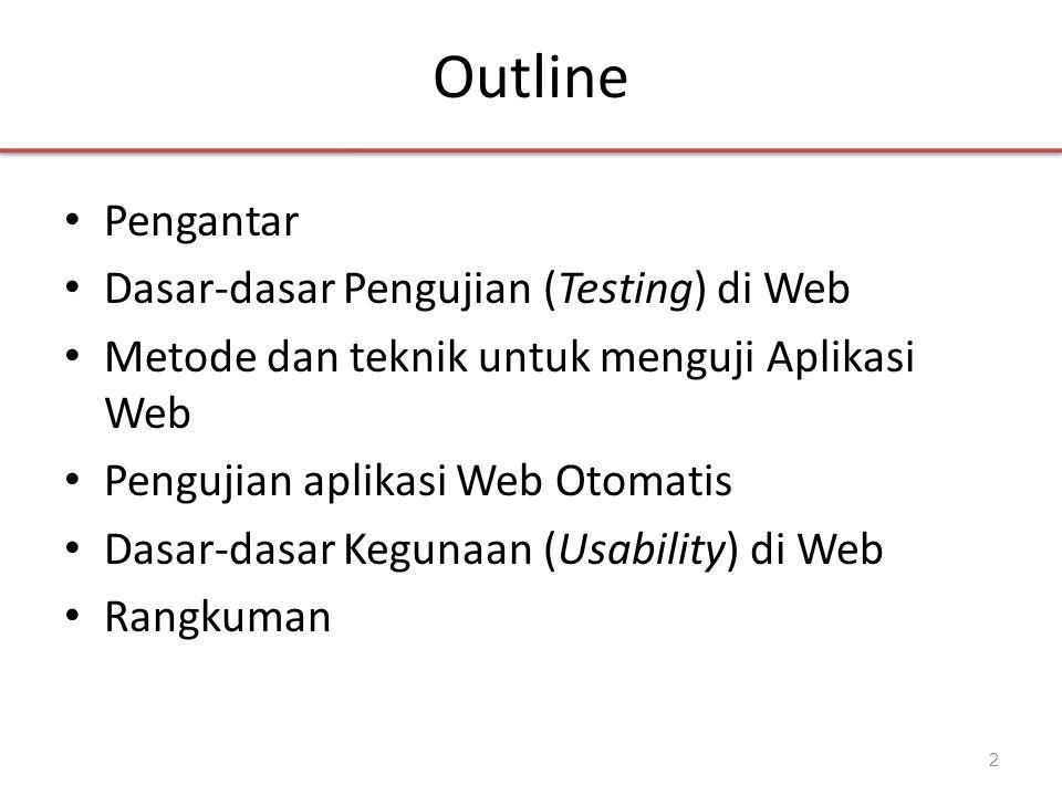 Outline • Pengantar • Dasar-dasar Pengujian (Testing) di Web • Metode dan teknik untuk menguji Aplikasi Web • Pengujian aplikasi Web Otomatis • Dasar-