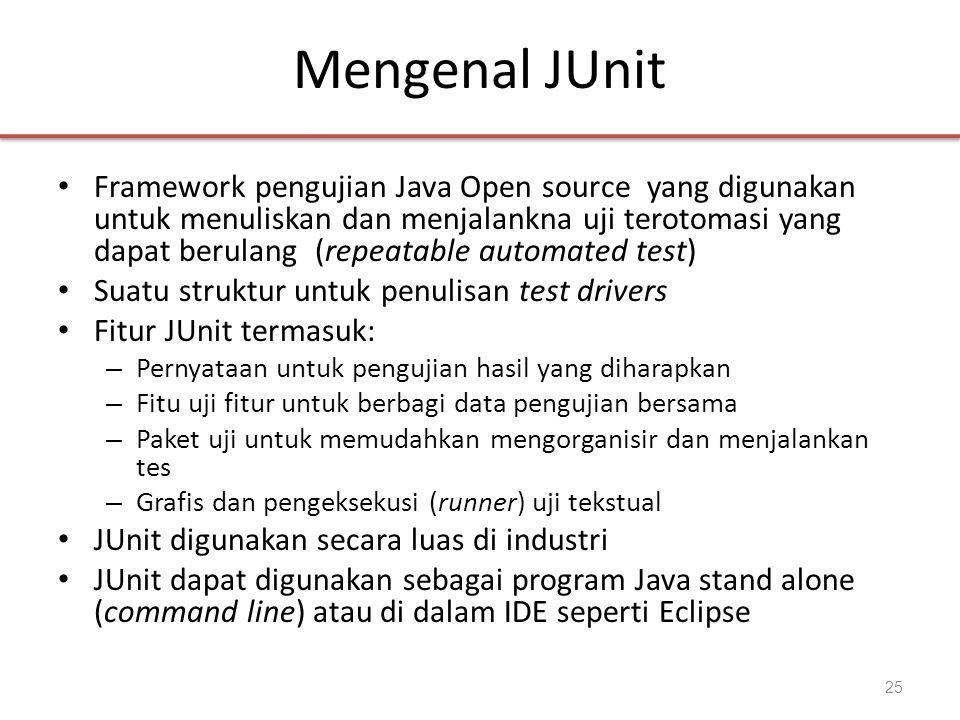 Mengenal JUnit • Framework pengujian Java Open source yang digunakan untuk menuliskan dan menjalankna uji terotomasi yang dapat berulang (repeatable a