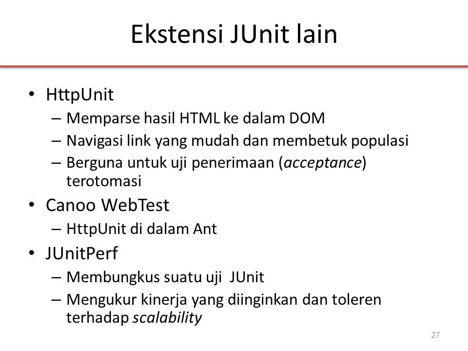 Ekstensi JUnit lain • HttpUnit – Memparse hasil HTML ke dalam DOM – Navigasi link yang mudah dan membetuk populasi – Berguna untuk uji penerimaan (acc