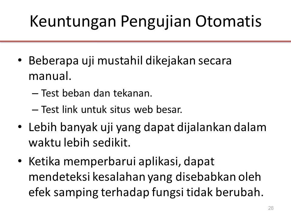 Keuntungan Pengujian Otomatis • Beberapa uji mustahil dikejakan secara manual. – Test beban dan tekanan. – Test link untuk situs web besar. • Lebih ba