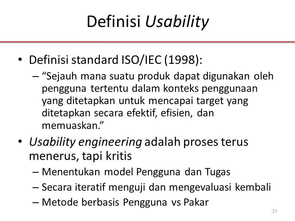 "Definisi Usability • Definisi standard ISO/IEC (1998): – ""Sejauh mana suatu produk dapat digunakan oleh pengguna tertentu dalam konteks penggunaan yan"