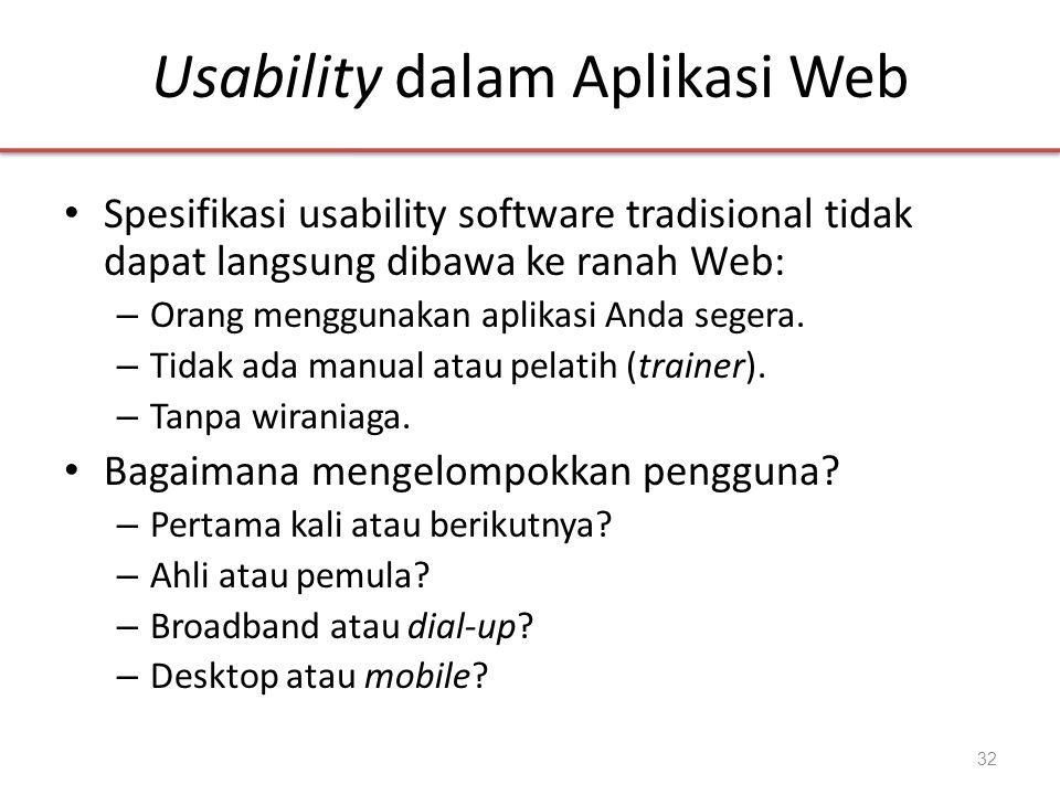 Usability dalam Aplikasi Web • Spesifikasi usability software tradisional tidak dapat langsung dibawa ke ranah Web: – Orang menggunakan aplikasi Anda
