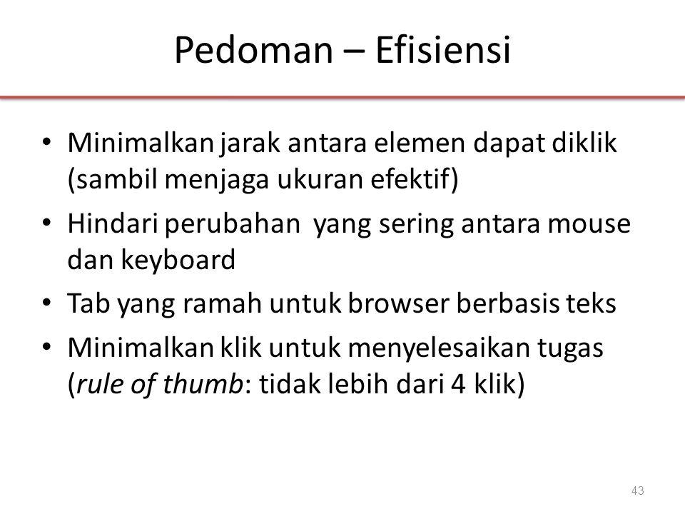 Pedoman – Efisiensi • Minimalkan jarak antara elemen dapat diklik (sambil menjaga ukuran efektif) • Hindari perubahan yang sering antara mouse dan key