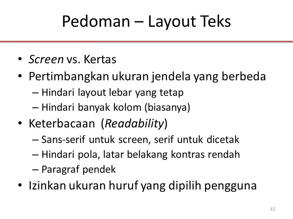 Pedoman – Layout Teks • Screen vs. Kertas • Pertimbangkan ukuran jendela yang berbeda – Hindari layout lebar yang tetap – Hindari banyak kolom (biasan